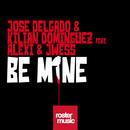 Be Mine (feat. Alexi & Jwess)/Jose Delgado & Kilian Dominguez