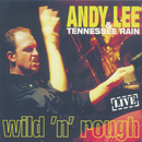 Wild 'N' Rough - Live/Andy Lee & Tennessee Rain