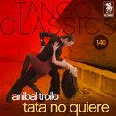 Tata no quiere/Aníbal Troilo y Roberto Grela