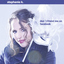 Don't Friend Me On Facebook/Stephanie K.
