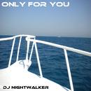 Only For You/DJ-NiGhTwAlKeR