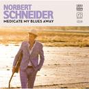 Medicate My Blues Away/Norbert Schneider