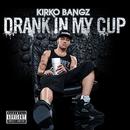 Drank In My Cup/Kirko Bangz