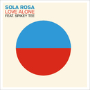 Love Alone (feat. Spikey Tee)/Sola Rosa