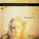 Honey's Dead (Expanded Version)/The Jesus & Mary Chain