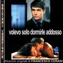 O.S.T. Volevo solo dormirle addosso/Francesco Cerasi