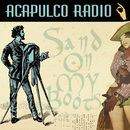 Sand on My Boots/Acapulco Radio