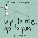 Up to Me, Up to You/Franz Kasper
