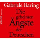 Die geheimen Ängste der Deutschen - Wie der Zweite Weltkrieg bis heute emotional in den Deutschen nachwirkt/Gabriele Baring