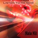 Listen to Me Now/Nala Nil