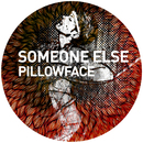 Pillowface/Someone Else
