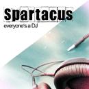 Everyone's A DJ/Spartacus