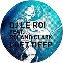 I Get Deep (feat. Roland Clark) (The Remixes)/DJ Le Roi