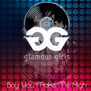 Boy You Make Me High (feat. Al Walser)/Glamour Girls