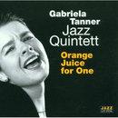 Orange Juice For One/Gabriela Tanner Jazz Quintett