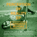 Perception of Reality EP/Japanese Motors