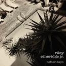 Better Days/Riley Etheridge, Jr.