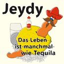 Das Leben ist manchmal wie Tequila/Jeydy