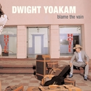 Blame the Vain/Dwight Yoakam