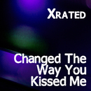 Changed The Way You Kiss Me/Xrated