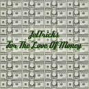 For The Love Of Money/JetTricks