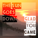 Glad You Came/The Sun Goes Down