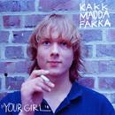 Your Girl/Kakkmaddafakka