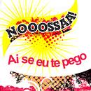 Ai Se Eu Te Pego/Nooossaa!