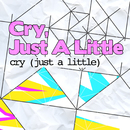Cry [Just a Little]/Cry, Just A Little