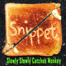 Slowly Slowly Catchee Monkey/Snippet