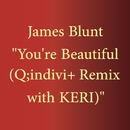 You're Beautiful (Q;indivi+ Remix with KERI)/James Blunt