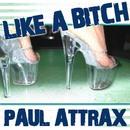 Like a Bitch/Paul Attrax