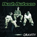 Gravity/Bush Babees