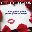Die ganz, ganz, ganz grosse Liebe/Et Cetera