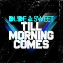 Till Morning Comes/Dude & Sweet