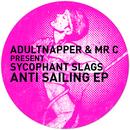 Anti Sailing EP/Adultnapper & Mr C present Sycophant Slags