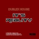 It's Reality/Dublex House