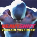 Unchain Your Mind/Heavyshift