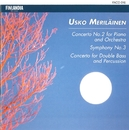 Meriläinen : Concerto No.2 For Piano And Orchestra, Symphony No.3, Concerto For Double Bass And Percussion/Meriläinen : Concerto No.2 For Piano And Orchestra, Symphony No.3, Concerto For Double Bass And Percussion
