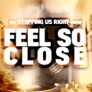 Feel So Close/No Stopping Us Right Now