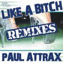 Like A Bitch (Remixes)/Paul Attrax