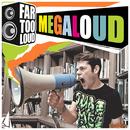 Megaloud/Far Too Loud