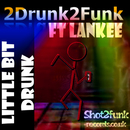 Little Bit Drunk (feat. Lankee)/2drunk2funk