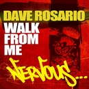 Walk From Me/Dave Rosario