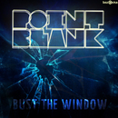 Bust the Window/Point Blank