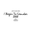 I Begin To Wonder 2008/Jean Claude Ades