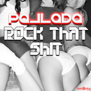 Rock That Shit/Pallada