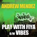 Play With Fiya / Vibes/Andrew Mendez