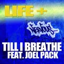 Till I Breathe feat. Joel Pack/Life+