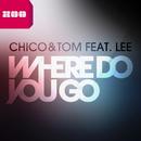 Where Do You Go (feat. Lee)/Chico & Tom